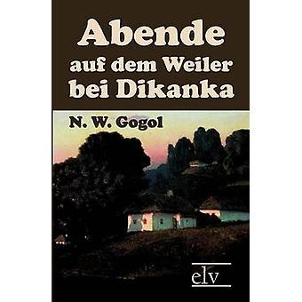 Abende Auf Dem Weiler Bei Dikanka by Gogol & N. W.