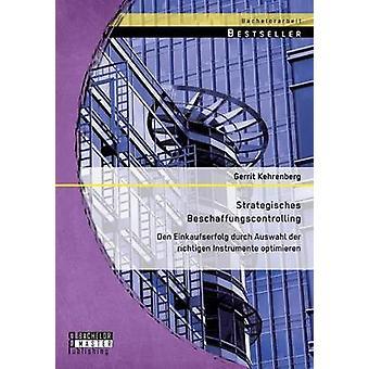 Strategisches Beschaffungscontrolling Den Einkaufserfolg Durch Auswahl Der Richtigen Instrumente Optimieren by Kehrenberg & Gerrit