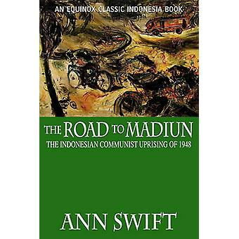 The Road to Madiun The Indonesian Communist Uprising of 1948 by Swift & Ann