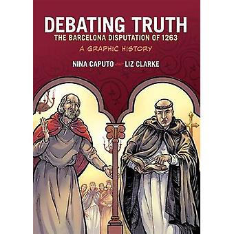 Debating Truth  The Barcelona Disputation of 1263 by Nina Caputo & Illustrated by Liz Clarke