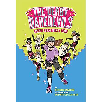Derby Daredevils Kenzie Kickstarts a Team by Kit Rosewater