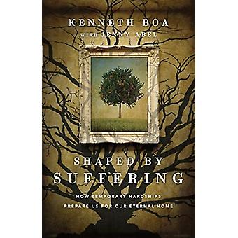 Shaped by Suffering by Kenneth Boa
