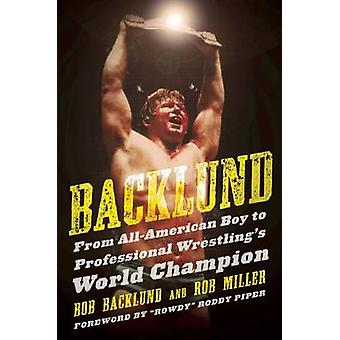 Backlund - From All-American Boy to Professional Wrestling's World Cha