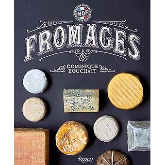 Fromages - A French Master's Guide to the Cheeses of France by Dominiq