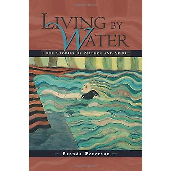 Living by Water - True Stories of Nature and Spirit by Brenda Peterson