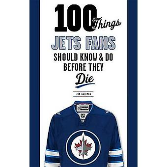 100 Things Jets Fans Should Know & Do Before They Die by Jon Wald