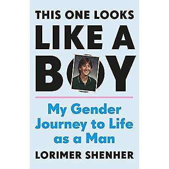 This One Looks Like a Boy - My Gender Journey to Life as a Man by Lori