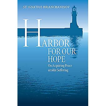 Harbor for Our Hope - On acquiring Peace Amidst Suffering by Ignatius