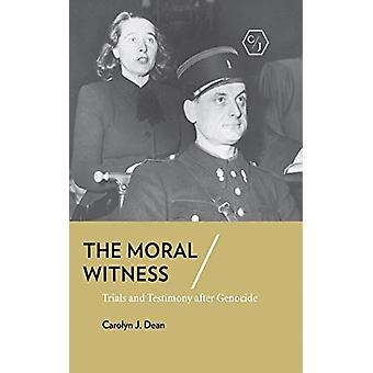 The Moral Witness - Trials and Testimony after Genocide by Carolyn J.