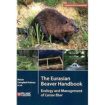 The Eurasian Beaver Handbook - Ecology and Management of Castor Fiber