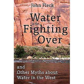 L'acqua è per combattere sopra - e altri miti sull'acqua in Occidente b