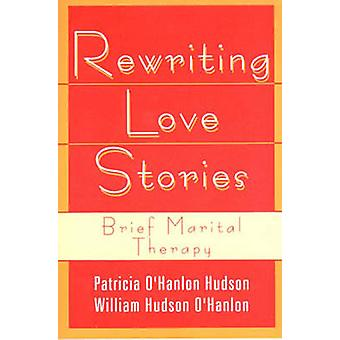 Rewriting Love Stories - Brief Marital Therapy by Patricia Hudson O'Ha