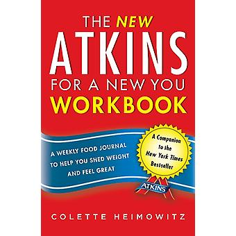 The New Atkins for a New You Workbook  A Weekly Food Journal to Help You Shed Weight and Feel Great by Colette Heimowitz