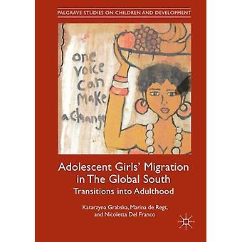 Adolescent Girls Migration i Det Globale Syd ved Grabska & KatarzynaDe Regt & MarinaFranco & Nicoletta Del