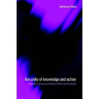 The Unity of Knowledge and Action - Toward a Nonrepresentational Theor