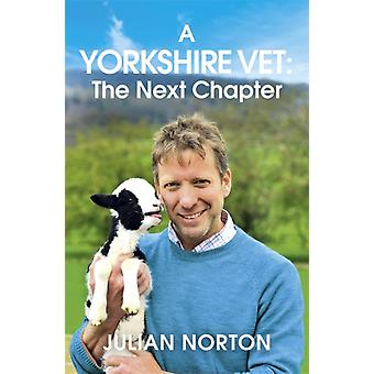 A Yorkshire Vet The Next Chapter by Julian Norton