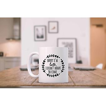 Sorry I'm Late I Didn't Want To Come Printed Mug