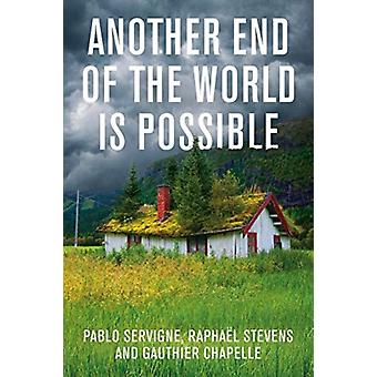 Another End of the World is Possible by Servigne & PabloStevens & RaphaelChapelle & Gauthier