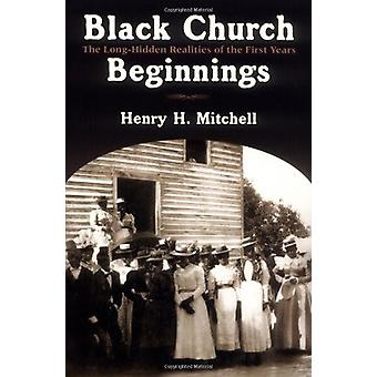 Black Church Beginnings - The Long-Hidden Realities of the First Years