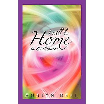 I Will Be Home in 20 Minutes by Roslyn Bell - 9781452501383 Book