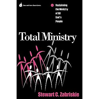 Total Ministry - Reclaiming the Ministry of All of God's People by Ste