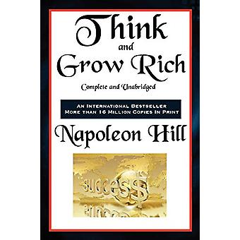 Think and Grow Rich Complete and Unabridged by Napoleon Hill - 978161