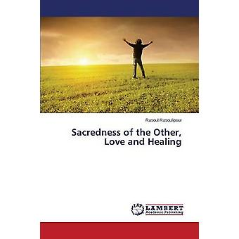 Sacredness of the Other - Love and Healing by Rasoulipour Rasoul - 97