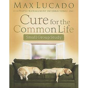 Cure for the Common Life Workbook by Max Lucado - 9781418506056 Book