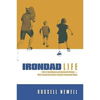 Irondad Life A Year of Bad Decisions and Questionable MotivesWhat I Learned on the Quest to Conquer Ironman Lake Placid