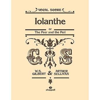 Iolanthe Vocal Score by By composer William S Gilbert & By composer Arthur S Sullivan