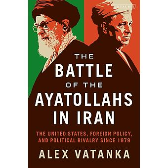 The Battle of the Ayatollahs in Iran by Vatanka & Alex Middle East Institute and the Jamestown Foundation & Washington D.C & U.S