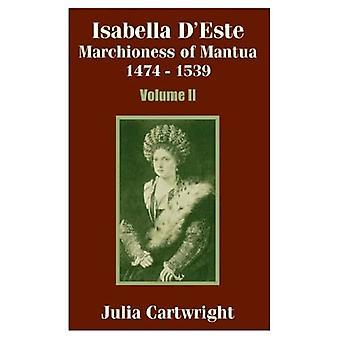 Isabelle DEste: Marquise de Mantoue, 1474-1539 (Volume Deux)