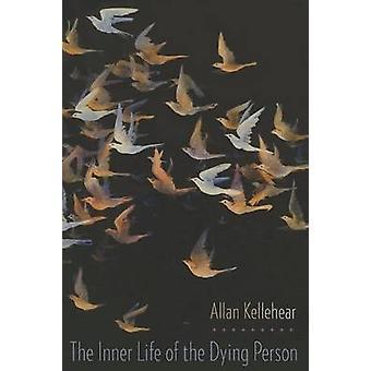 Das Innenleben der sterbenden von Allan Kellehear - 9780231167857