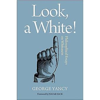 Look - a White! - Philosophical Essays on Whiteness by George Yancy -
