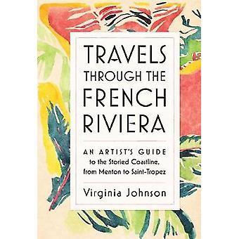 Travels Through the French Riviera - An Artist's Guide to the Storied