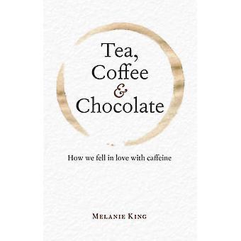 Te - kaffe & choklad - hur vi förälskade koffein av Melani