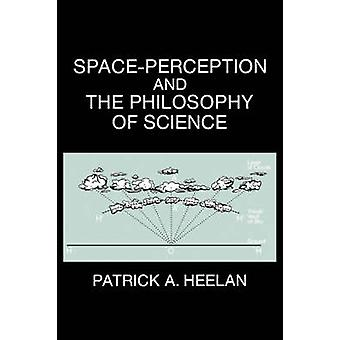 Space-Perception and the Philosophy of Science by Patrick A. Heelan -