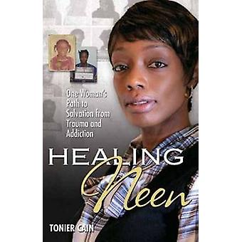 Healing Neen - One Woman's Path to Salvation from Trauma and Addiction