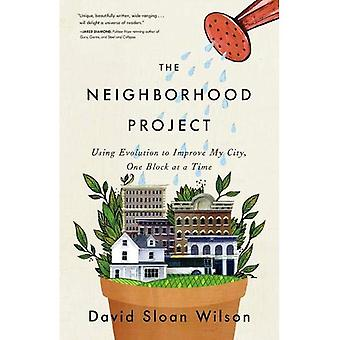 Le projet de quartier: Utilisation d'évolution pour améliorer ma ville, un pâté de maisons à la fois