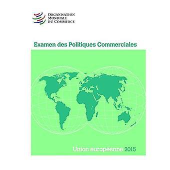 Examen Des Politiques Commerciales 2015: Union Europeenne