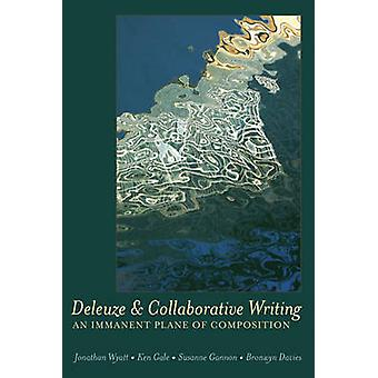 Deleuze and Collaborative Writing  An Immanent Plane of Composition by Jonathan Wyatt & Ken Gale & Susanne Gannon