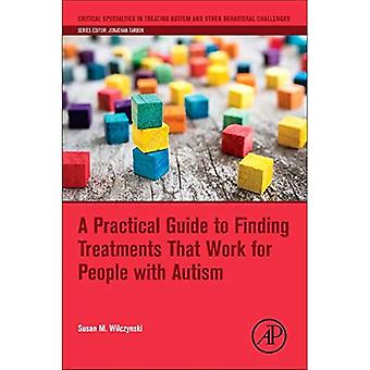 Ein praktischer Leitfaden zur Suche nach Behandlungen, dass Arbeit für Menschen mit Autismus (kritische Spezialitäten in der Behandlung von Autismus und anderen Verhaltens-Behinderung)