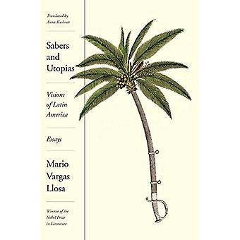 Sabels en utopieën: visioenen van Latijns-Amerika: Essays
