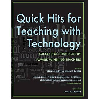 Quick Hits for Teaching with Technology Successful Strategies by AwardWinning Teachers by Morgan & Robin K.