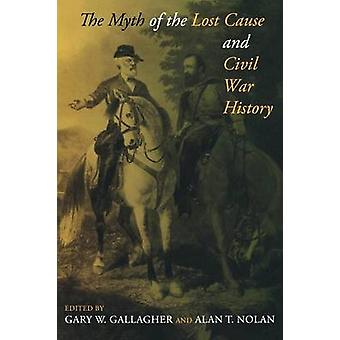 The Myth of the Lost Cause and Civil War History by Gallagher & Gary W.