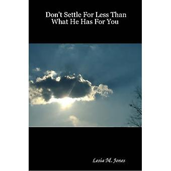 Dont Settle For Less Than What He Has For You by Jones & Lesia & M.