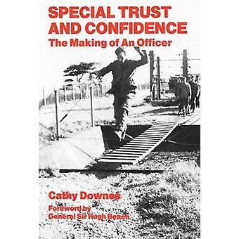 Special Trust and Confidence The Making of an Officer by Downes & Cathy