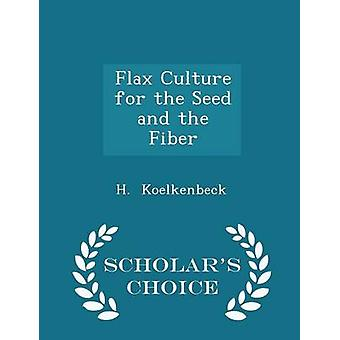 Flax Culture for the Seed and the Fiber  Scholars Choice Edition by Koelkenbeck & H.