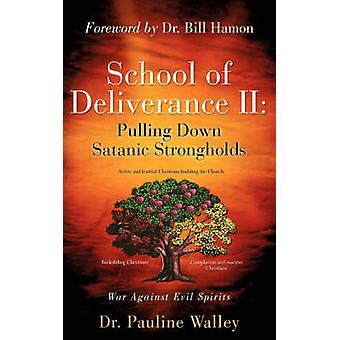 School of Deliverance II Pulling Down Satanic Strongholds by Walley & Pauline
