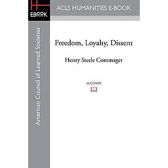 Freedom Loyalty Dissent by Commager & Henry Steele